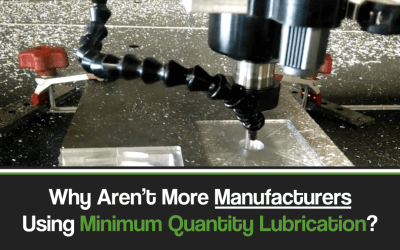Why Aren't More Metal Workers Upgrading to Minimum Quantity Lubrication from Metalworking Fluids in 2019 – 2020?